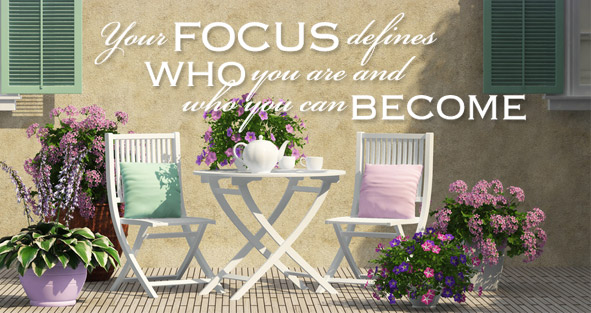 Your focus defines who you are and who you can become.