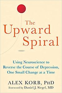 The Upward Spiral: Using Neuroscience to Reverse the Course of Depression,One Small Change at a Time