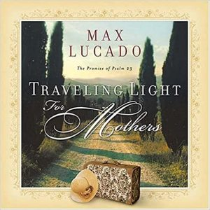 Traveling Light for Mothers by Max Lucado
